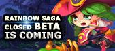 Rainbow Saga-Rainbow Saga Closed Beta is coming